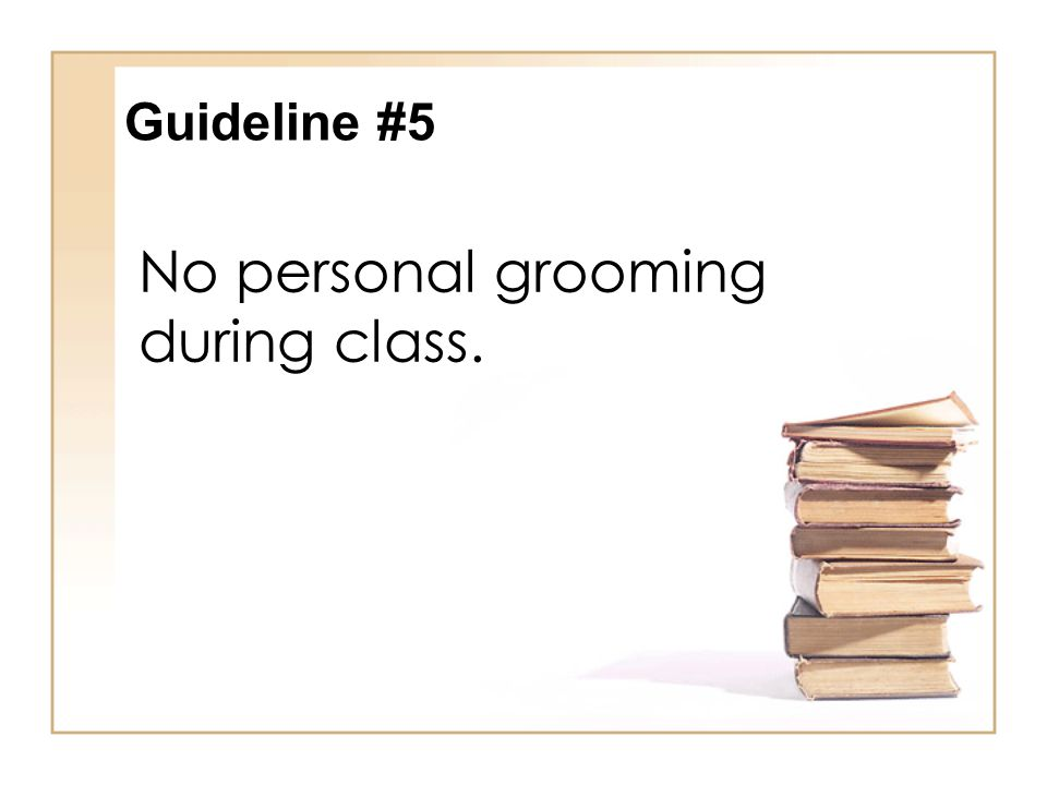 No personal grooming during class.