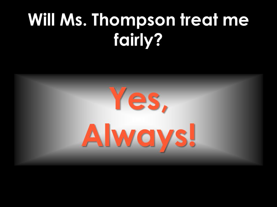 Will Ms. Thompson treat me fairly