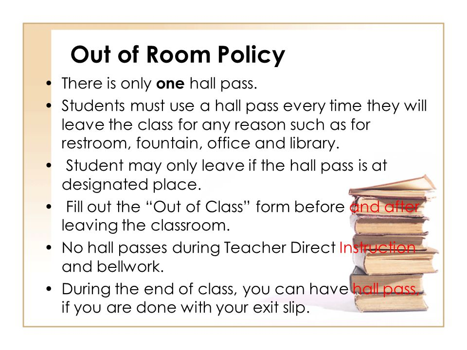 Out of Room Policy There is only one hall pass.