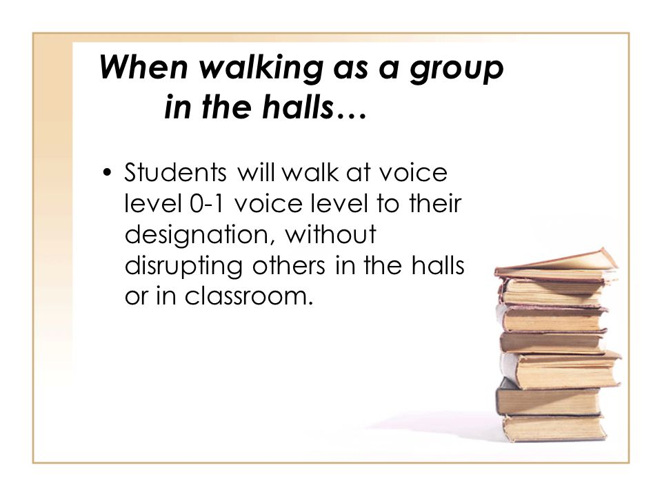 When walking as a group in the halls…