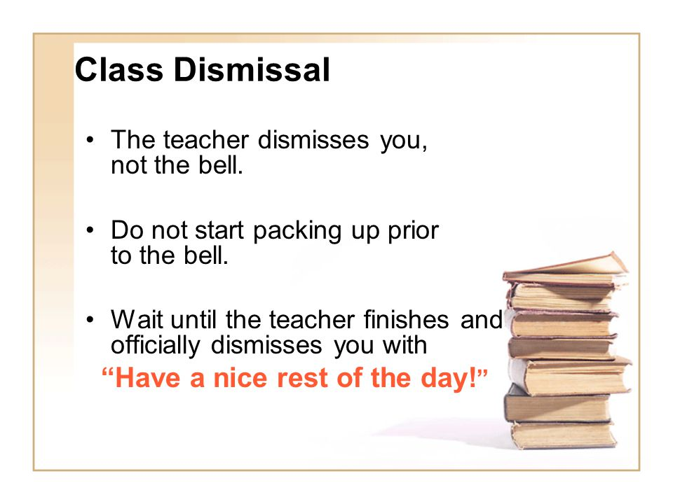 Class Dismissal Have a nice rest of the day!