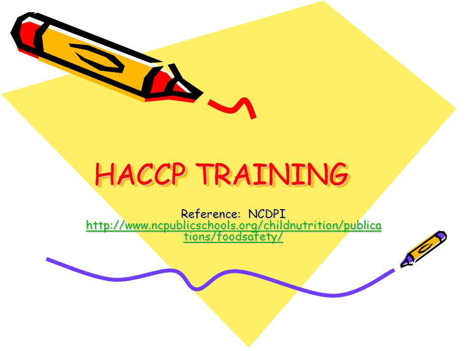 HACCP TRAINING Reference: NCDPI http://www.ncpublicschools.org/childnutrition/publications/foodsafety/