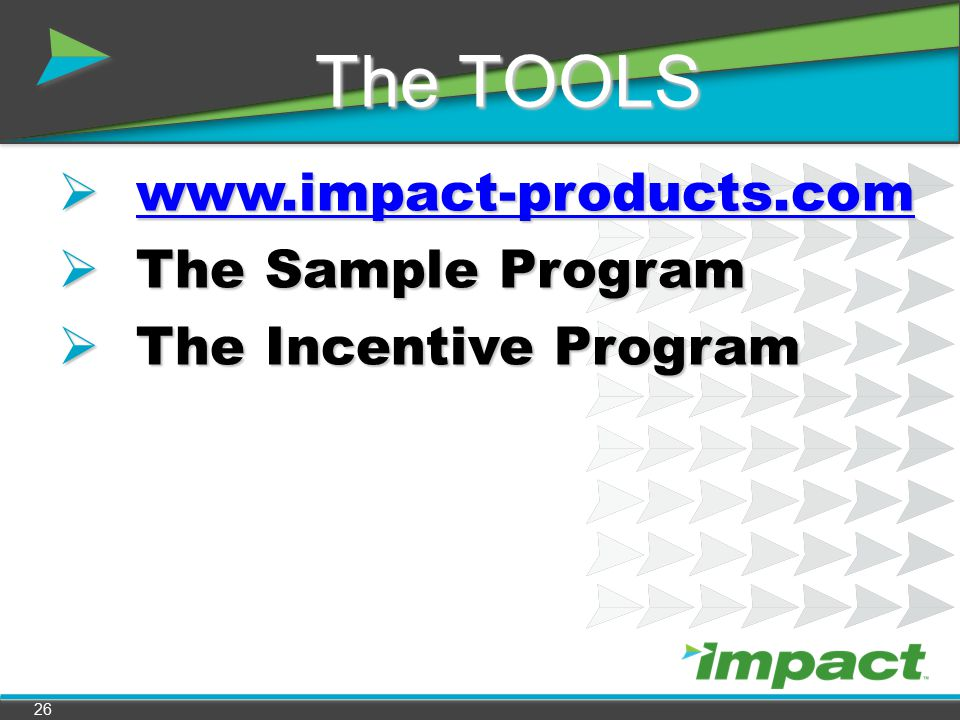 www.impact-products.com The Sample Program The Incentive Program