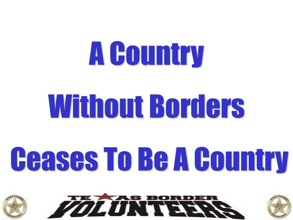 A Country Without Borders Ceases To Be A Country Secure Our Borders