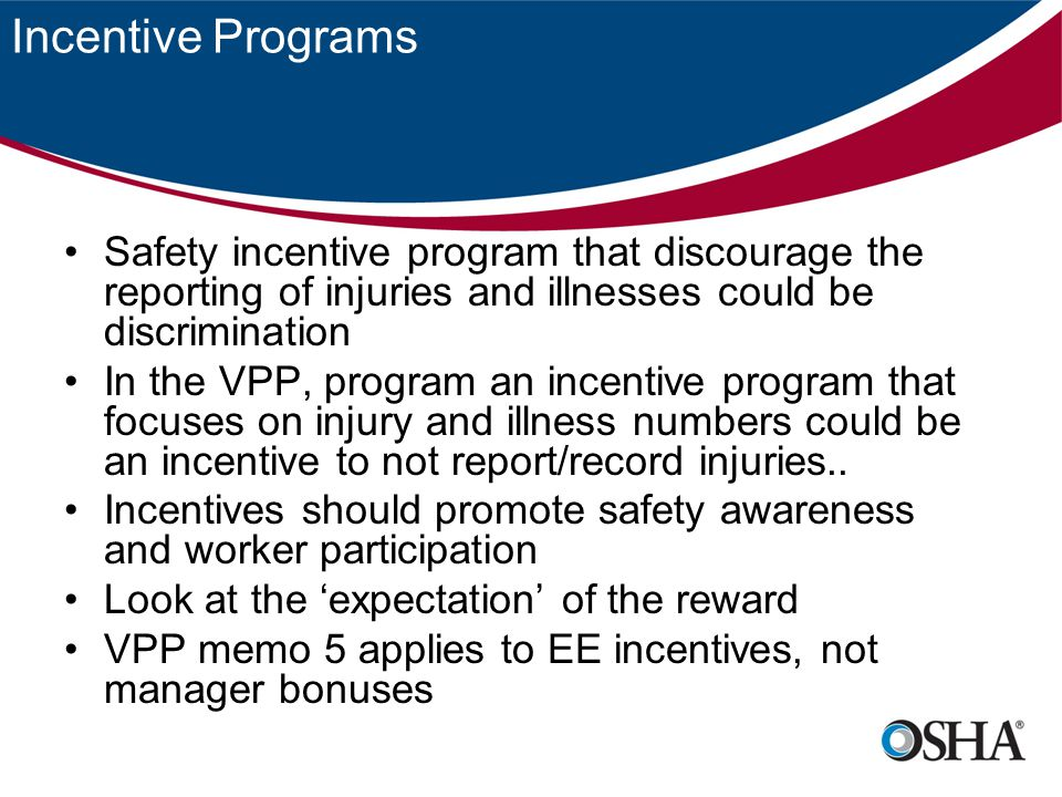 Incentive Programs Safety incentive program that discourage the reporting of injuries and illnesses could be discrimination.