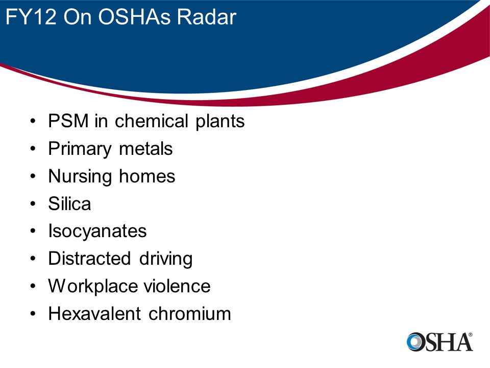 FY12 On OSHAs Radar PSM in chemical plants Primary metals
