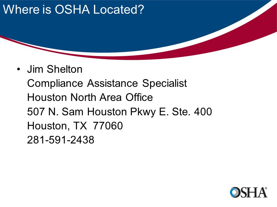 Where is OSHA Located Jim Shelton Compliance Assistance Specialist