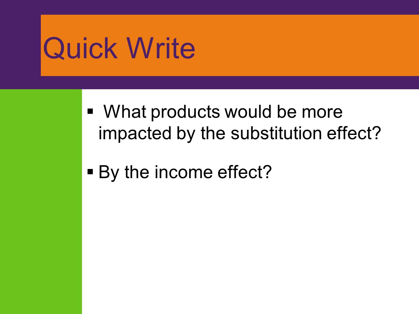 Quick Write What products would be more impacted by the substitution effect By the income effect
