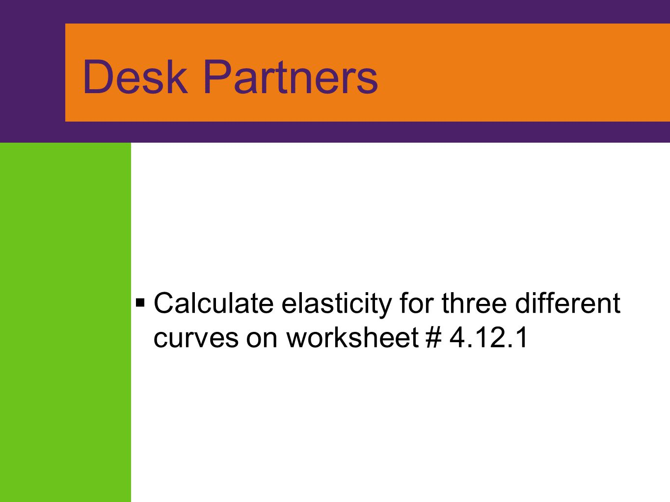 Desk Partners Calculate elasticity for three different curves on worksheet # 4.12.1.