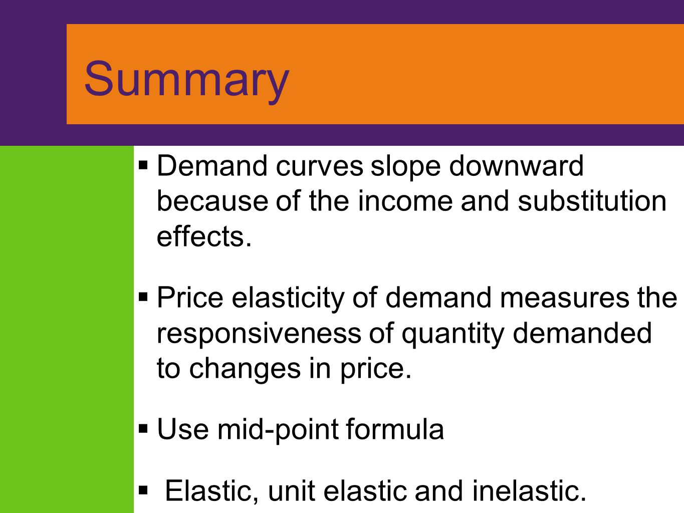 Summary Demand curves slope downward because of the income and substitution effects.