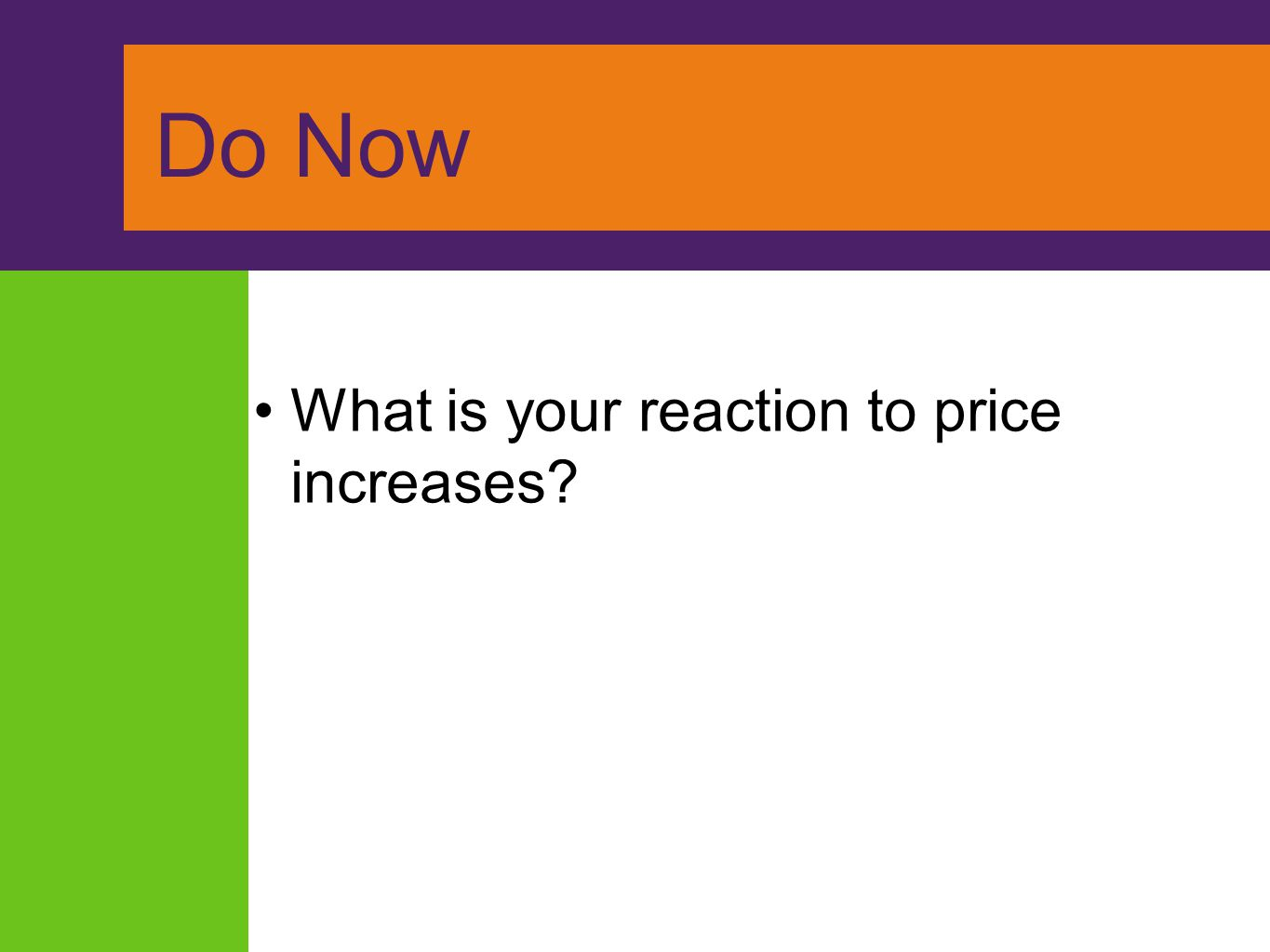 Do Now What is your reaction to price increases