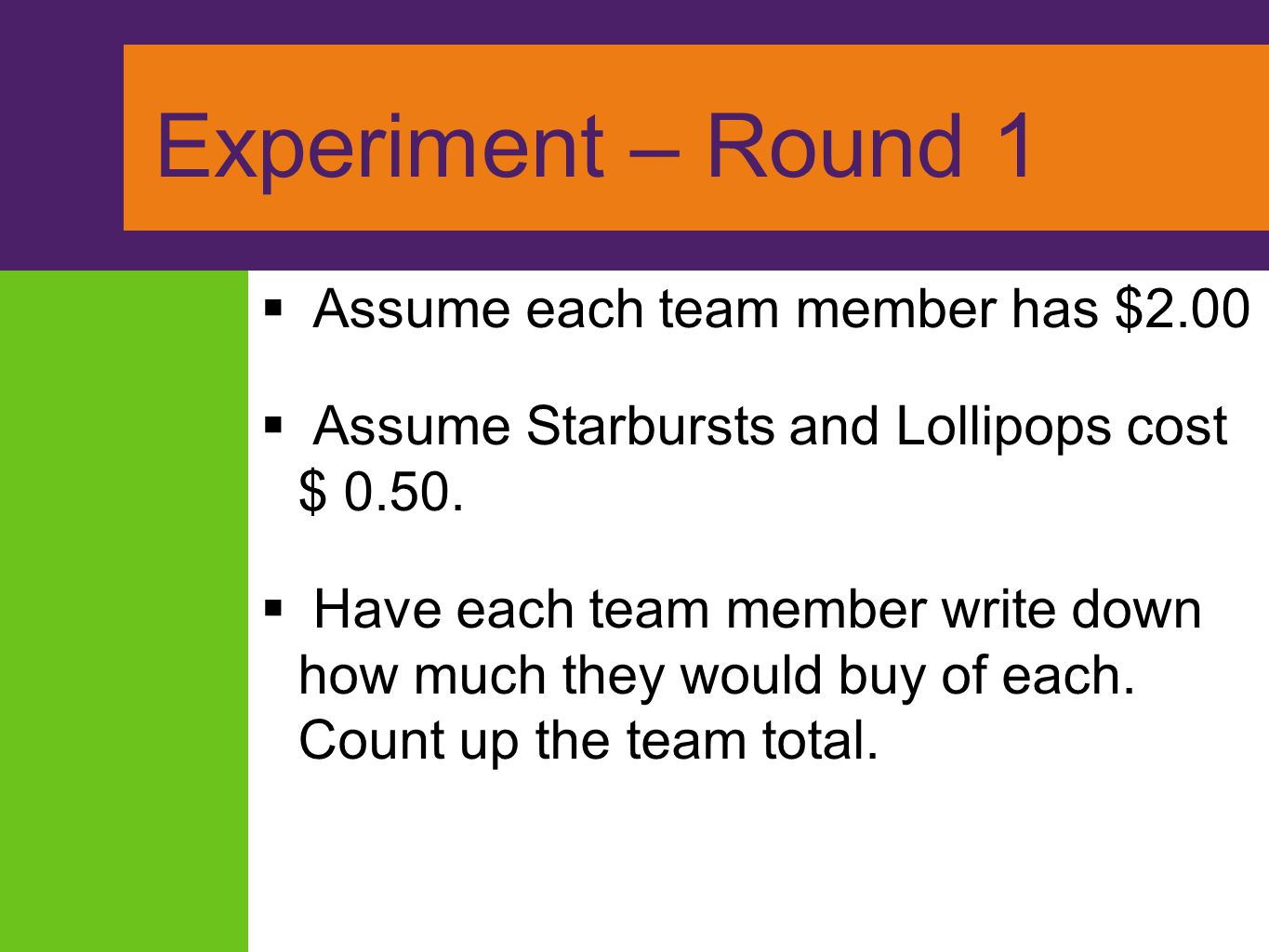 Experiment – Round 1 Assume each team member has $2.00