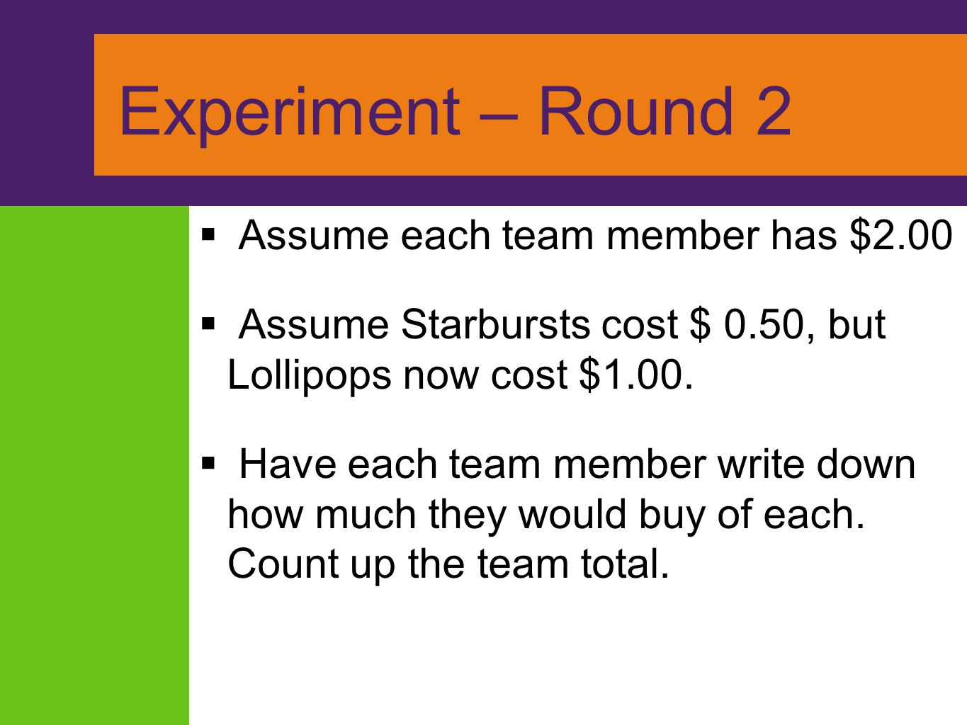 Experiment – Round 2 Assume each team member has $2.00