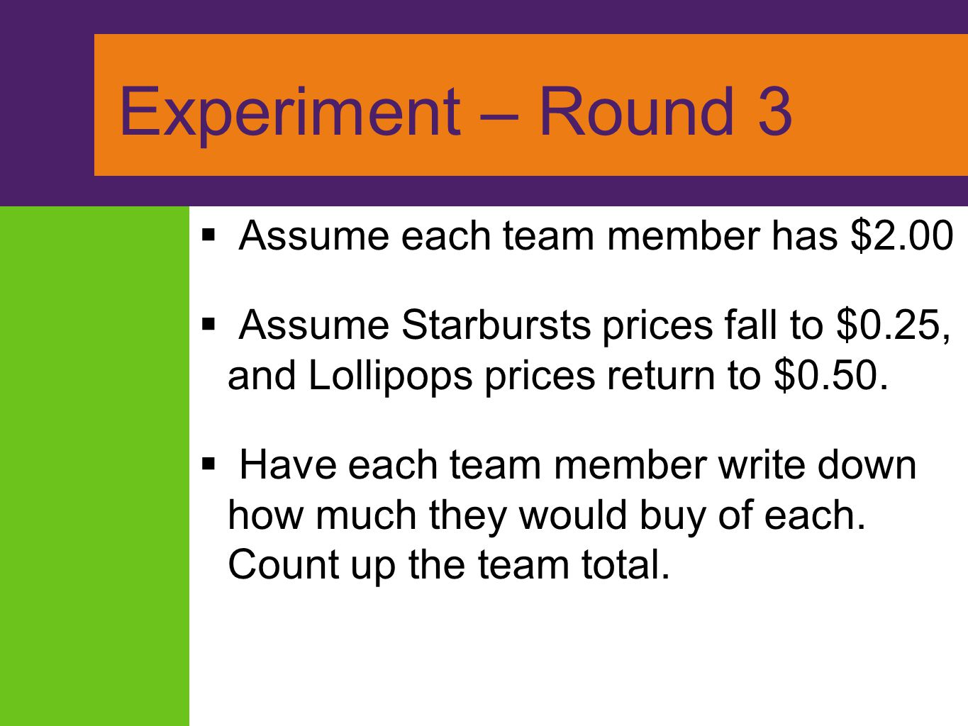 Experiment – Round 3 Assume each team member has $2.00