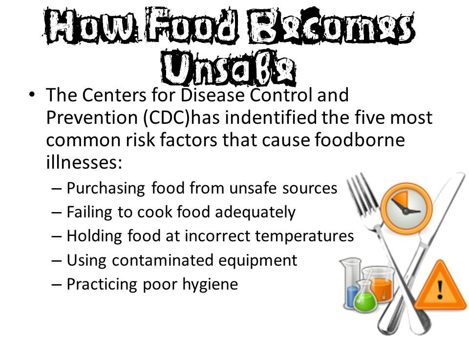 The Centers for Disease Control and Prevention (CDC)has indentified the five most common risk factors that cause foodborne illnesses: