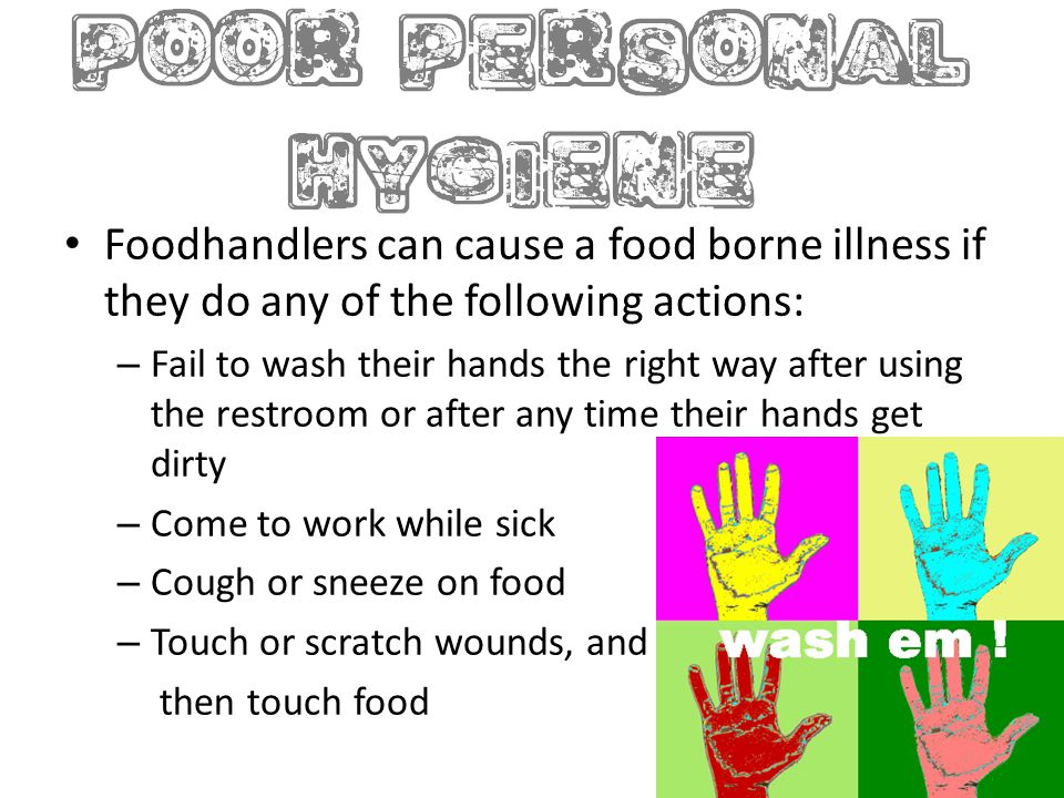 Foodhandlers can cause a food borne illness if they do any of the following actions: