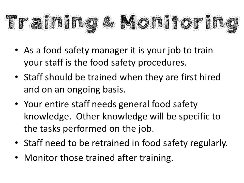 As a food safety manager it is your job to train your staff is the food safety procedures.