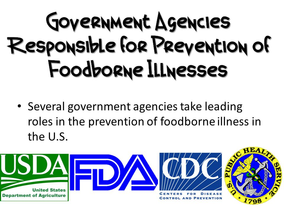 Several government agencies take leading roles in the prevention of foodborne illness in the U.S.