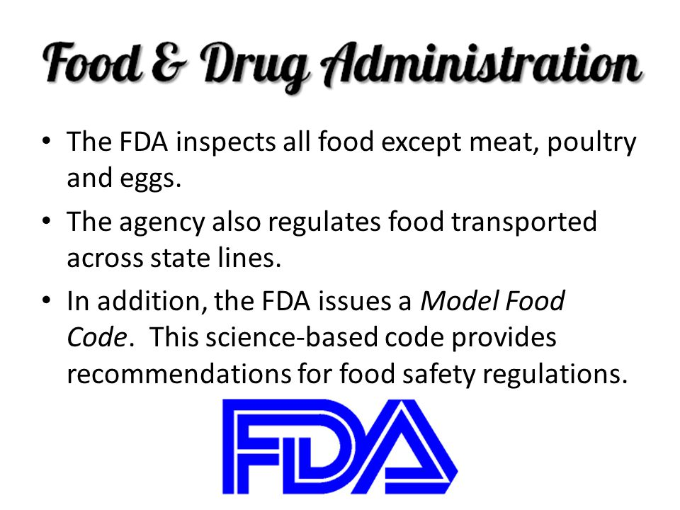 The FDA inspects all food except meat, poultry and eggs.