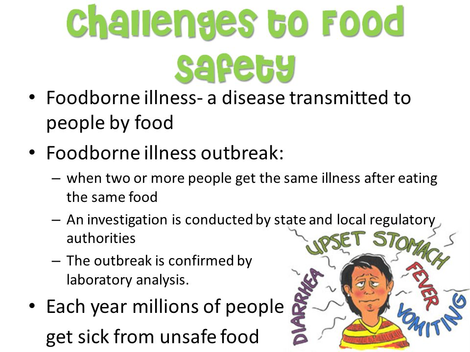 Foodborne illness- a disease transmitted to people by food