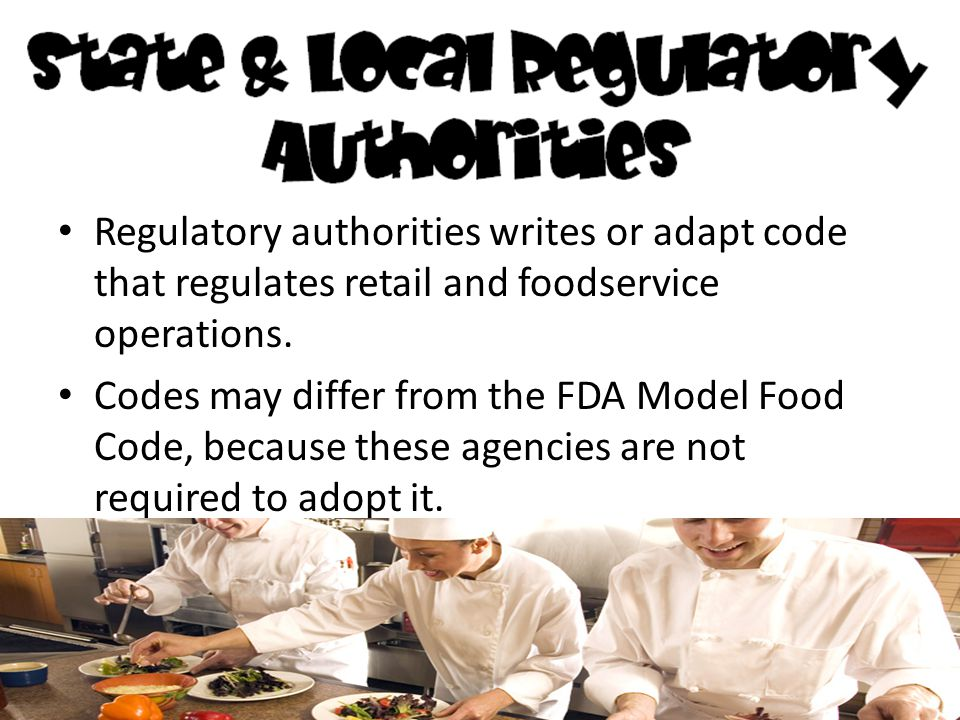Regulatory authorities writes or adapt code that regulates retail and foodservice operations.