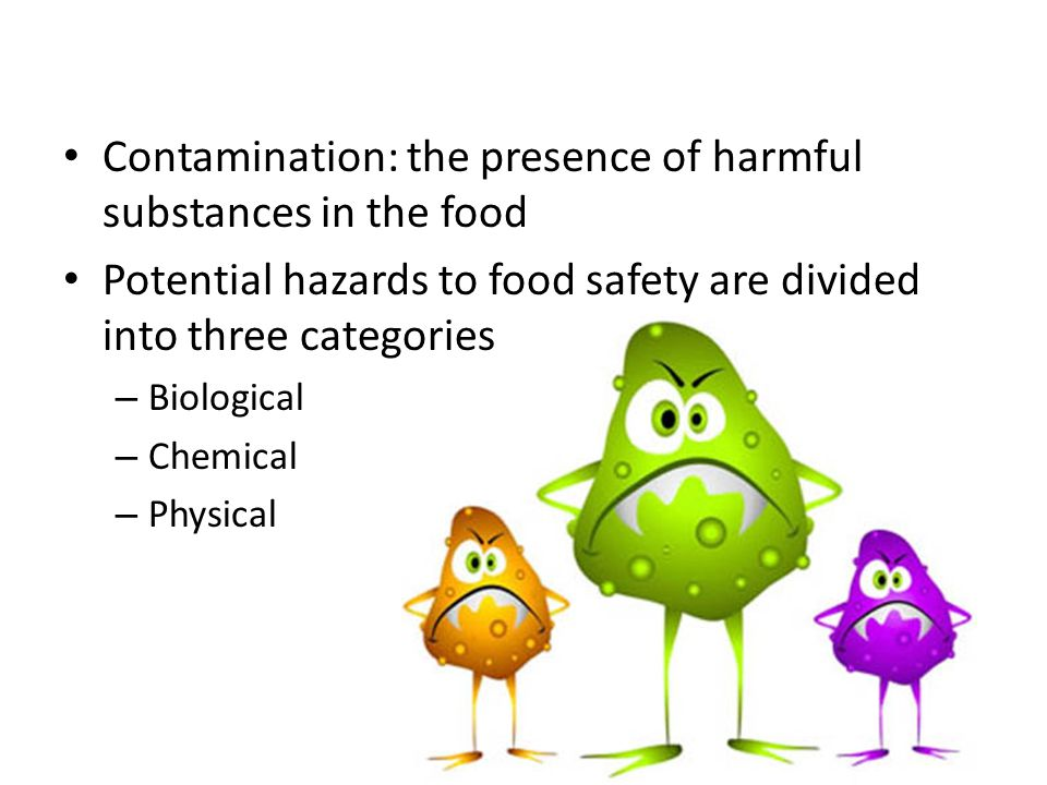 Contamination: the presence of harmful substances in the food