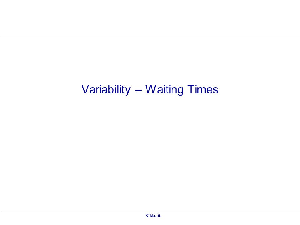 Variability – Waiting Times