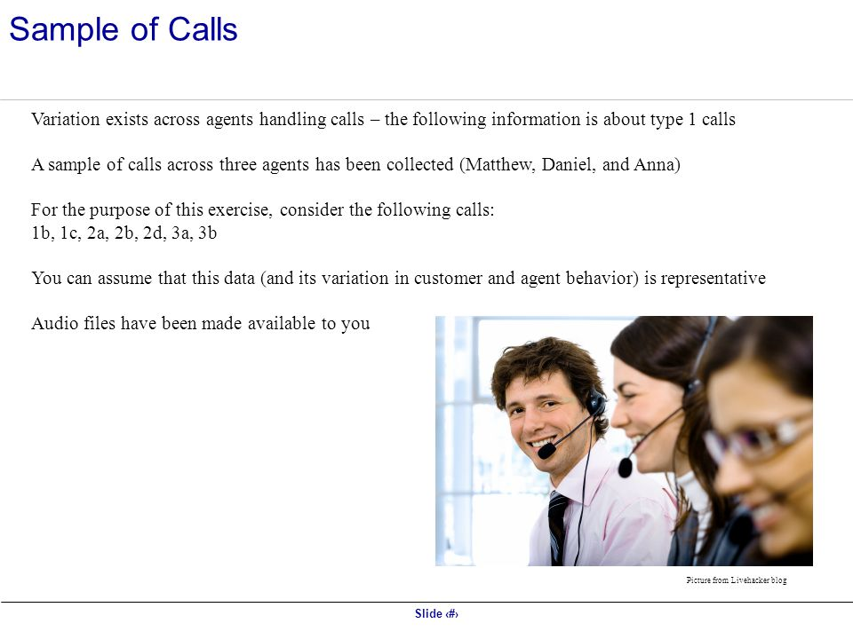 Sample of Calls Variation exists across agents handling calls – the following information is about type 1 calls.