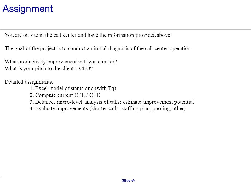 Assignment You are on site in the call center and have the information provided above.