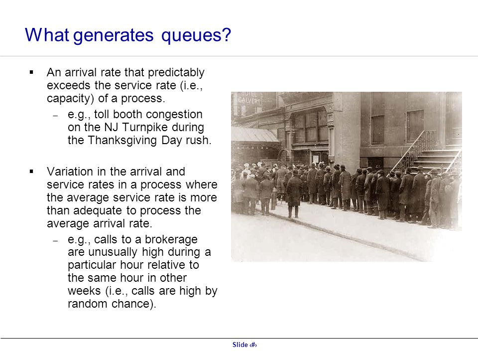 What generates queues An arrival rate that predictably exceeds the service rate (i.e., capacity) of a process.