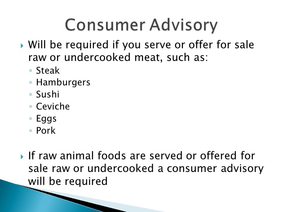 Consumer Advisory Will be required if you serve or offer for sale raw or undercooked meat, such as:
