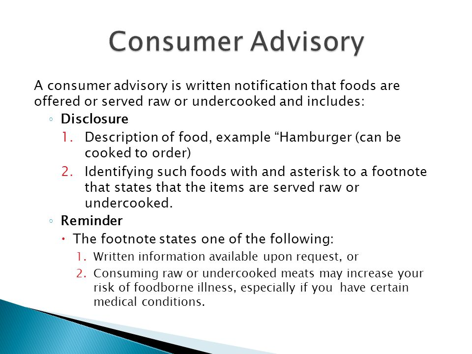 Consumer Advisory A consumer advisory is written notification that foods are offered or served raw or undercooked and includes: