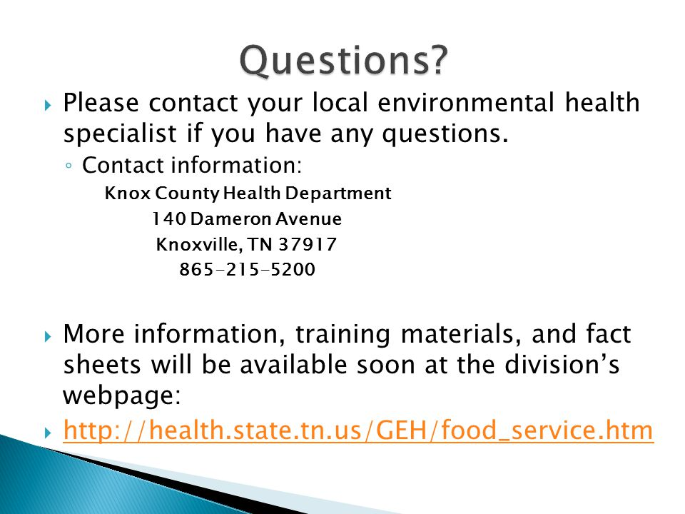 Questions Please contact your local environmental health specialist if you have any questions. Contact information:
