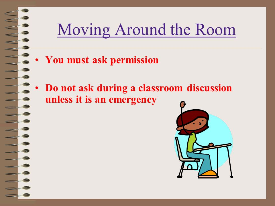 Moving Around the Room You must ask permission