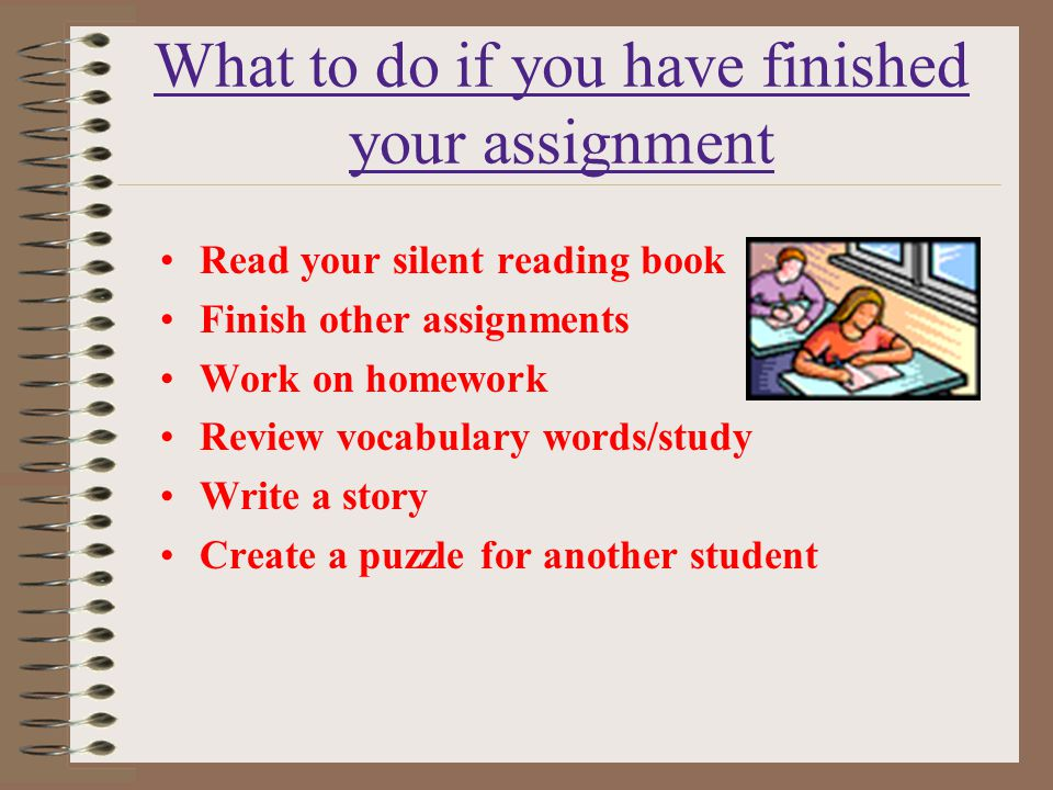 What to do if you have finished your assignment