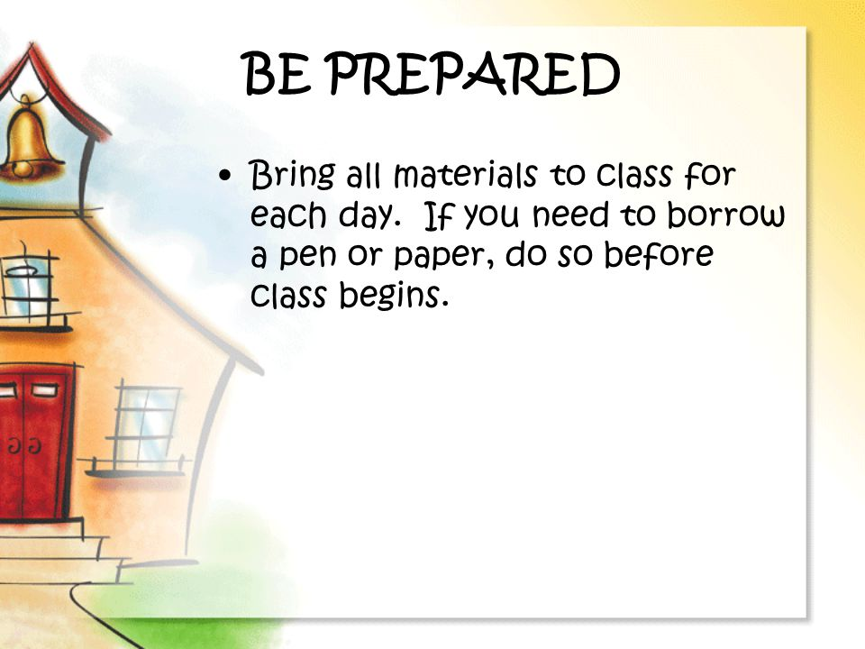 BE PREPARED Bring all materials to class for each day.