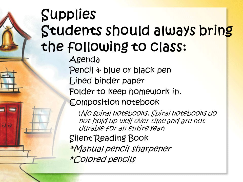 Supplies Students should always bring the following to class: