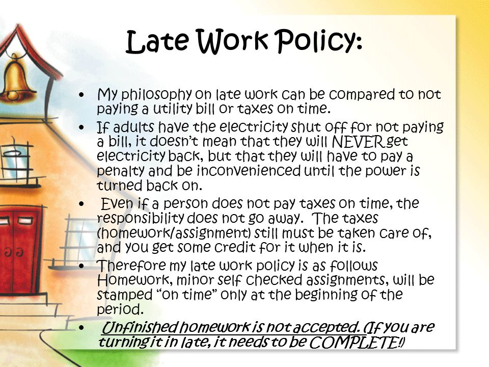 Late Work Policy: My philosophy on late work can be compared to not paying a utility bill or taxes on time.