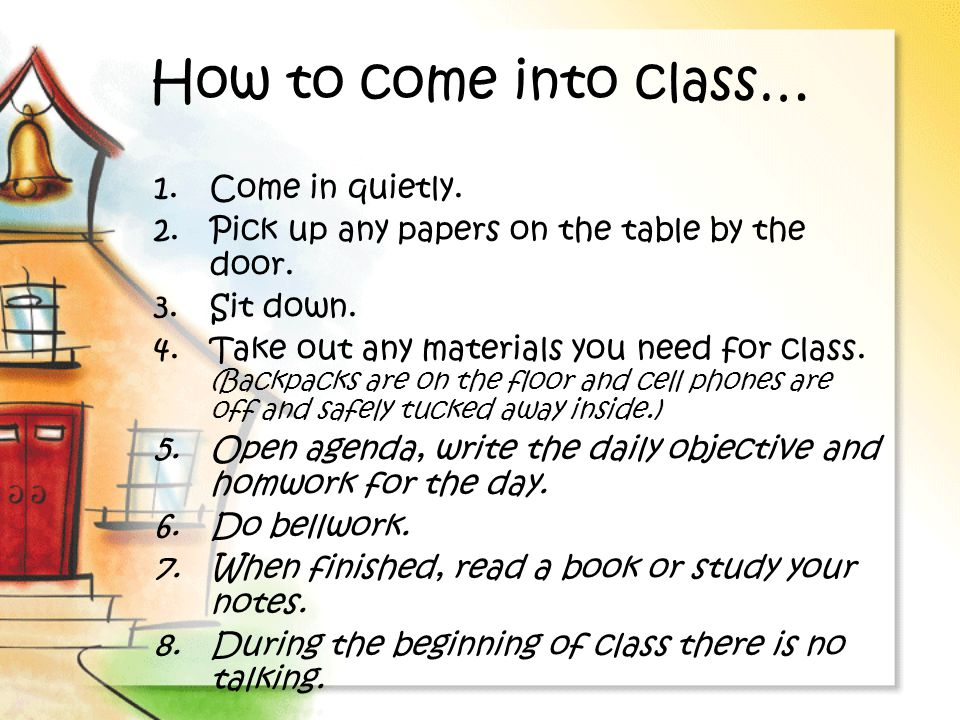 How to come into class… Come in quietly.