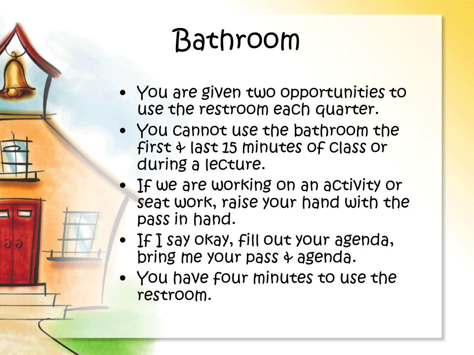 Bathroom You are given two opportunities to use the restroom each quarter.