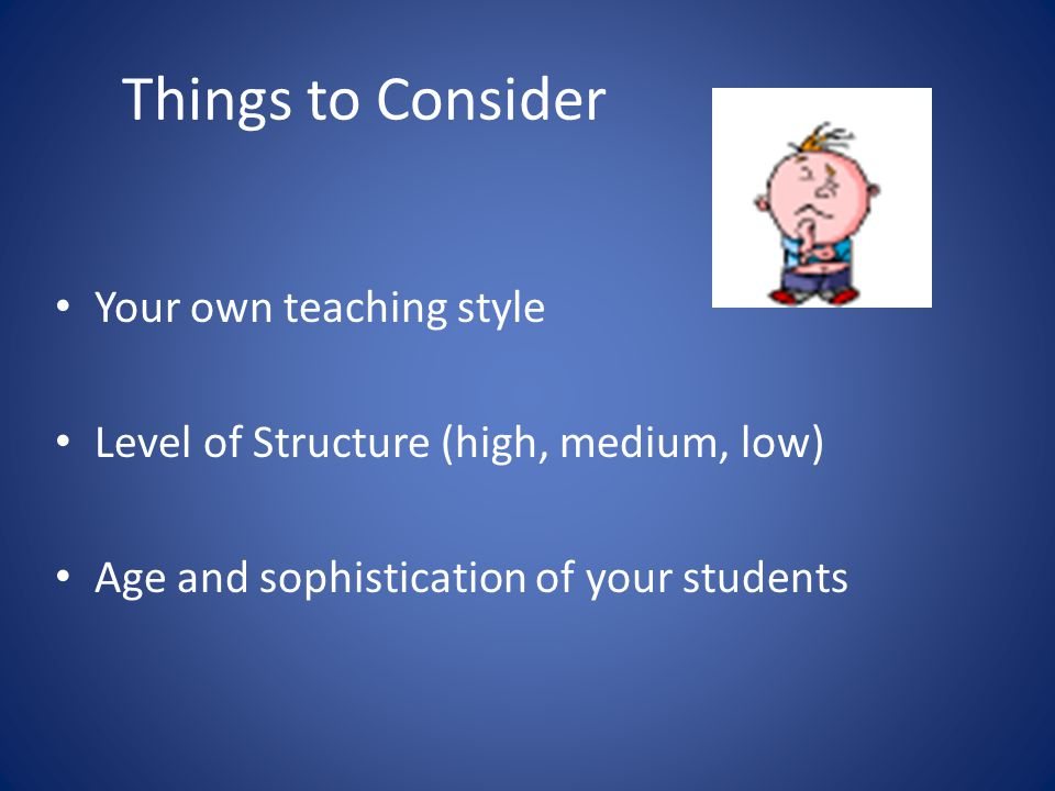 Things to Consider Your own teaching style