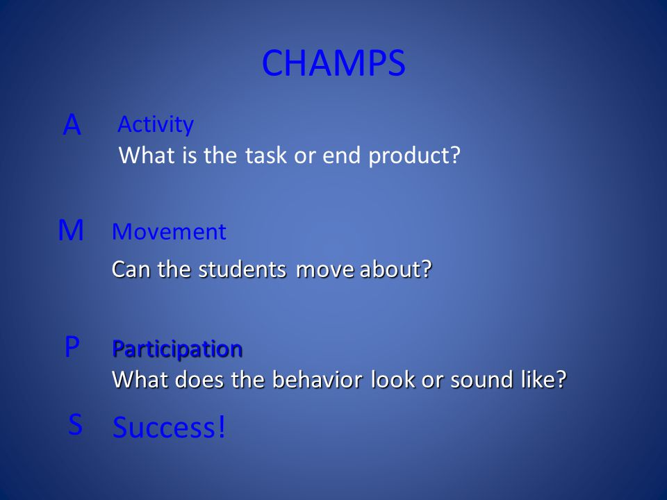 CHAMPS A P S Success! What is the task or end product Movement