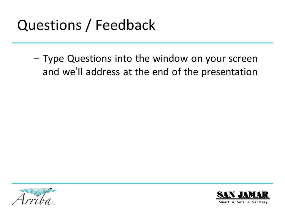 Questions / Feedback Type Questions into the window on your screen and we'll address at the end of the presentation.