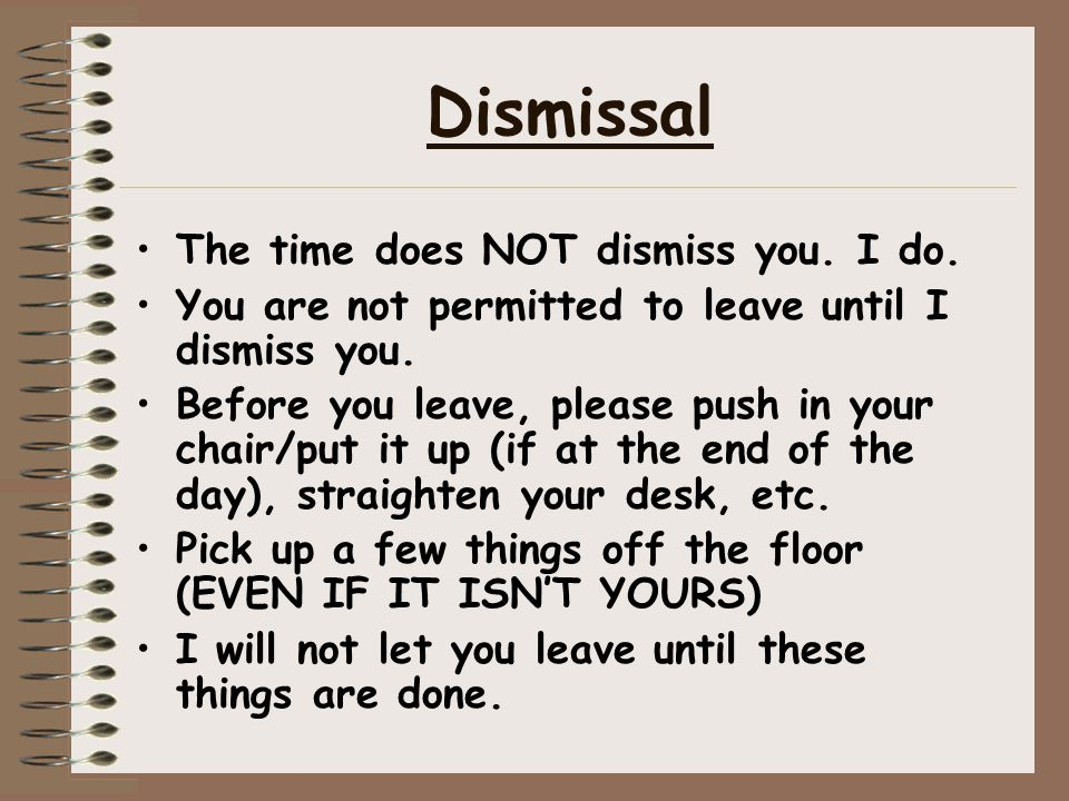 Dismissal The time does NOT dismiss you. I do.