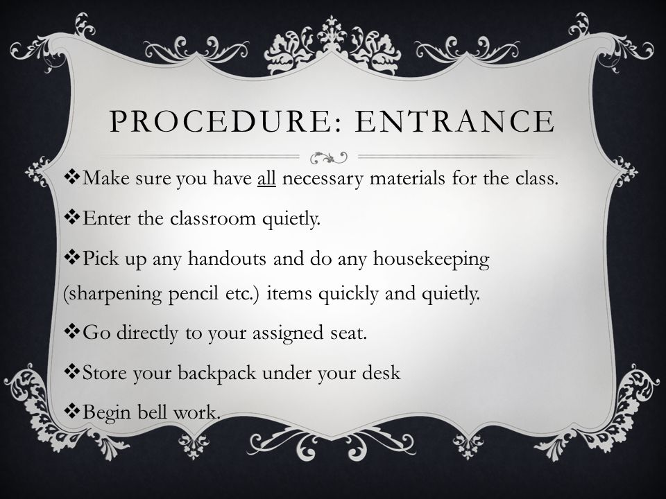 Procedure: ENTRANCE Make sure you have all necessary materials for the class. Enter the classroom quietly.