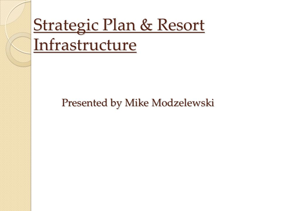 Strategic Plan & Resort Infrastructure