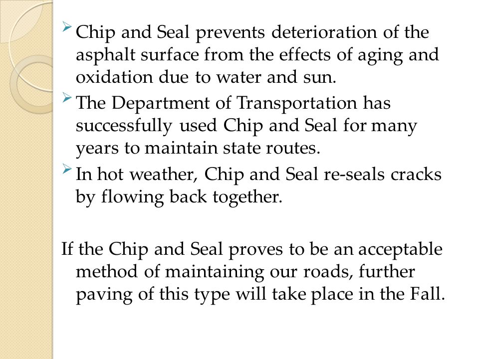 Chip and Seal prevents deterioration of the asphalt surface from the effects of aging and oxidation due to water and sun.