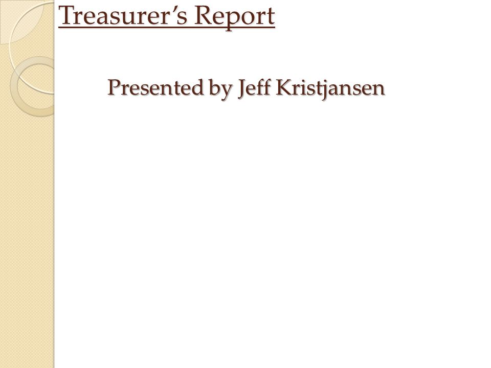 Treasurer's Report Presented by Jeff Kristjansen
