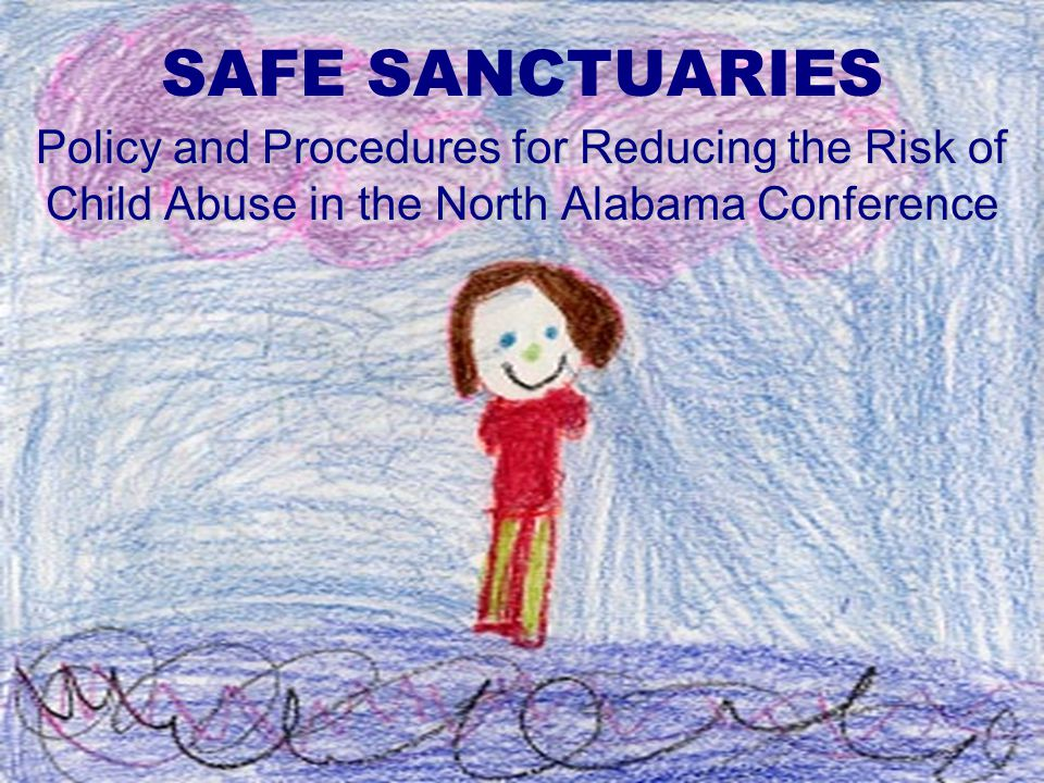 SAFE SANCTUARIES Policy and Procedures for Reducing the Risk of Child Abuse in the North Alabama Conference.