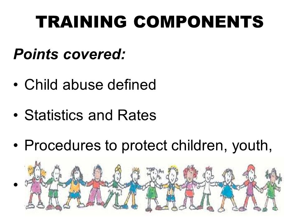TRAINING COMPONENTS Points covered: Child abuse defined